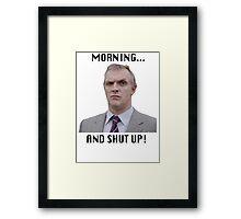 MORNING... AND SHUT UP - MR GILBERT Framed Print