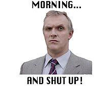 MORNING... AND SHUT UP - MR GILBERT Photographic Print