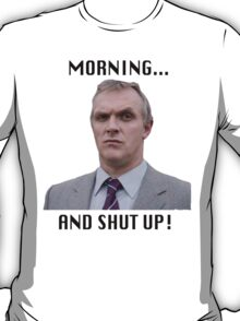 MORNING... AND SHUT UP - MR GILBERT T-Shirt