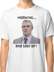 MORNING... AND SHUT UP - MR GILBERT Classic T-Shirt