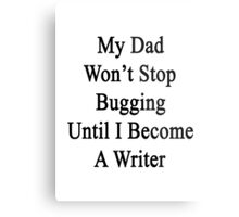 My Dad Won't Stop Bugging Until I Become A Writer Metal Print