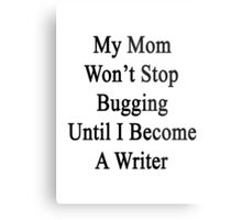 My Mom Won't Stop Bugging Until I Become A Writer Metal Print