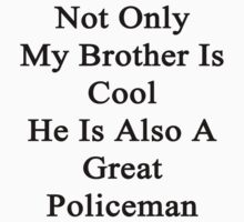 Not Only My Brother Is Cool He Is Also A Great Policeman by supernova23