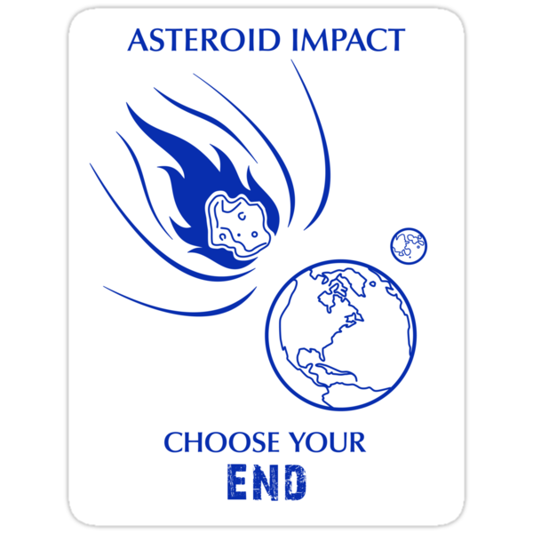 "Asteroid Impact Sticker - ""Choose Your End"" by Thorigor"