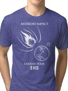 "Asteroid Impact Shirt - ""Choose Your End"" Tri-blend T-Shirt"