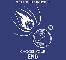 "Asteroid Impact Shirt - ""Choose Your End"" Unisex T-Shirt"