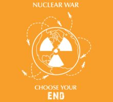 "Nuclear War Shirt - ""Choose Your End"" by Thorigor"