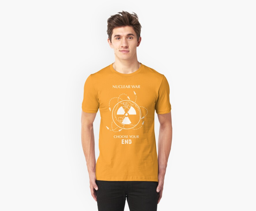"""Nuclear War Shirt - """"Choose Your End"""" by Thorigor"""