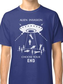 "Alien Invasion Shirt - ""Choose Your End"" Classic T-Shirt"