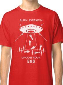 """Alien Invasion Shirt - """"Choose Your End"""" Classic T-Shirt"""