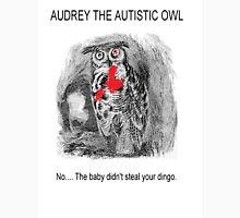 Audrey The Autistic Owl didn't steal your dingo. Unisex T-Shirt