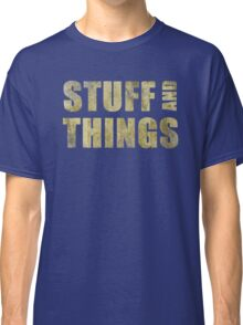 Stuff and things Classic T-Shirt