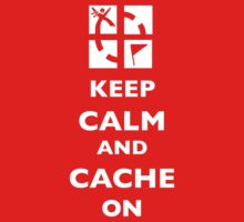 KEEP CALM and CACHE ON 2 by xceedingarc