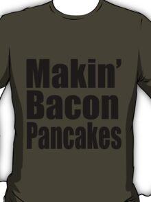 Makin' Bacon Pancakes T-Shirt