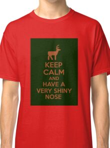 Keep Calm And Have A Very Shiny Nose Classic T-Shirt