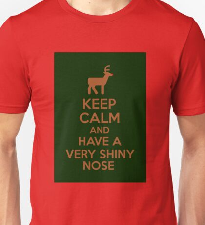 Keep Calm And Have A Very Shiny Nose Unisex T-Shirt