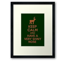 Keep Calm And Have A Very Shiny Nose Framed Print