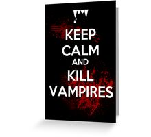 Keep Calm and Kill Vampires  Greeting Card
