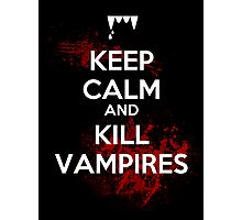 Keep Calm and Kill Vampires  Photographic Print