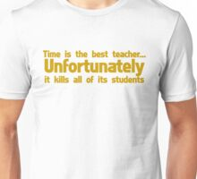 Time is the best teacher unfortunately it kills all of its students Unisex T-Shirt