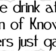 Some drink at the fountain of knowledge Others just gargle Sticker