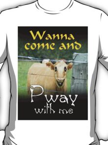 WANNA COME AND PWAY WITH ME T-Shirt