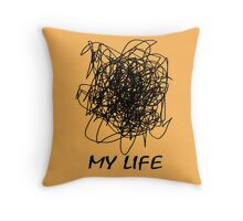 When Your Life Is A Mess Throw Pillow