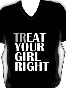 TR/EAT YOUR GIRL RIGHT T-Shirt