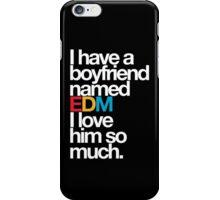 I Have A Boyfriend Named EDM  iPhone Case/Skin