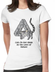 Cats Do Not Abide by the Laws of Nature Womens Fitted T-Shirt