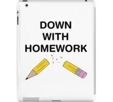 Down with Homework iPad Case/Skin