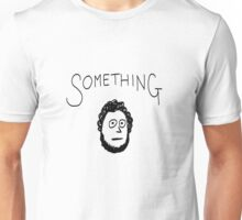 Something Unisex T-Shirt