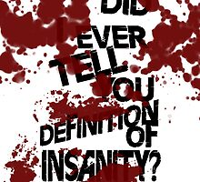 did i ever tell you definition of insanity? by pastellaBOYS