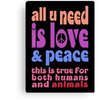 all u need is love & peace - love, peace, rescue, animal rights, vegan Canvas Print