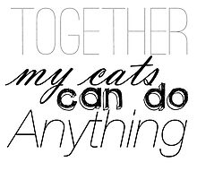 Together, My Cats Can Do Anything by zebington