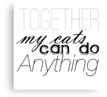 Together, My Cats Can Do Anything Canvas Print
