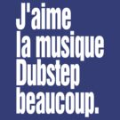 I Love Dubstep Music Very Much (French) by DropBass