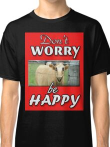 DON'T WORRY BE HAPPY Classic T-Shirt