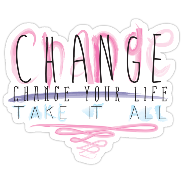 Change Your Life by CeeRosier