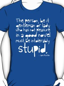 '...must be intolerably stupid.' T-Shirt
