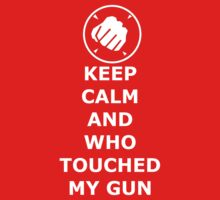 Keep Calm And Who Touched my Gun by mikeAguy1
