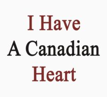 I Have A Canadian Heart by supernova23