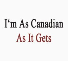I'm As Canadian As It Gets by supernova23
