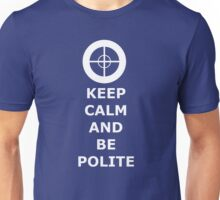 Keep Calm And Be Polite  Unisex T-Shirt