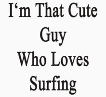 I'm That Cute Guy Who Loves Surfing by supernova23