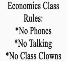 Economics Class Rules No Phones No Talking No Class Clowns by supernova23