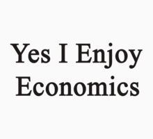 Yes I Enjoy Economics by supernova23