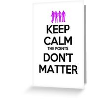Keep Calm the Points Don't Matter Greeting Card