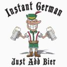 Instant German Just Add Bier by HolidayT-Shirts