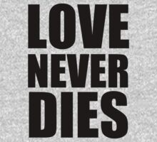 Love Never Dies typography - black by Hrern1313